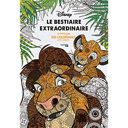 Disney Le Bestiaire Extraordinaire Art Therapie 100 Coloriages Anti Stress Pour Adultes