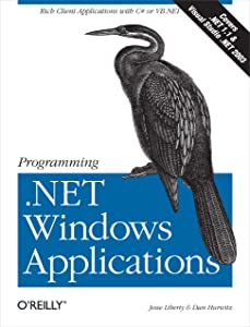Programming .NET Windows Applications: Rich Client Applications with C# or VB.NET