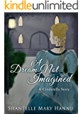 A Dream Not Imagined: A Cinderella Story