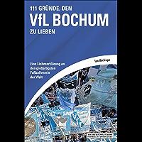 111 Gründe, den VfL Bochum zu lieben: Eine Liebeserklärung an den großartigsten Fußballverein der Welt (German Edition)
