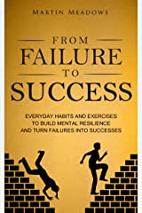 From Failure to Success: Everyday Habits and Exercises to Build Mental Resilience and Turn Failures Into Successes Kindle Edition