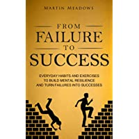 From Failure to Success: Everyday Habits and Exercises to Build Mental Resilience...