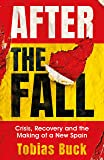 After the Fall: Crisis, Recovery and the Making of a New Spain (English Edition)