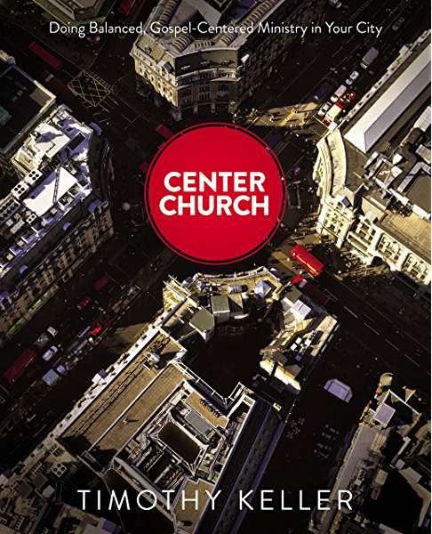 Center Church: Doing Balanced, Gospel-Centered Ministry in Your City -  Kindle edition by Keller, Timothy. Religion & Spirituality Kindle eBooks @  Amazon.com.