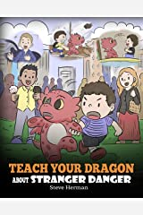 Teach Your Dragon about Stranger Danger: A Cute Children Story To Teach Kids About Strangers and Safety. (My Dragon Books Book 33) Kindle Edition