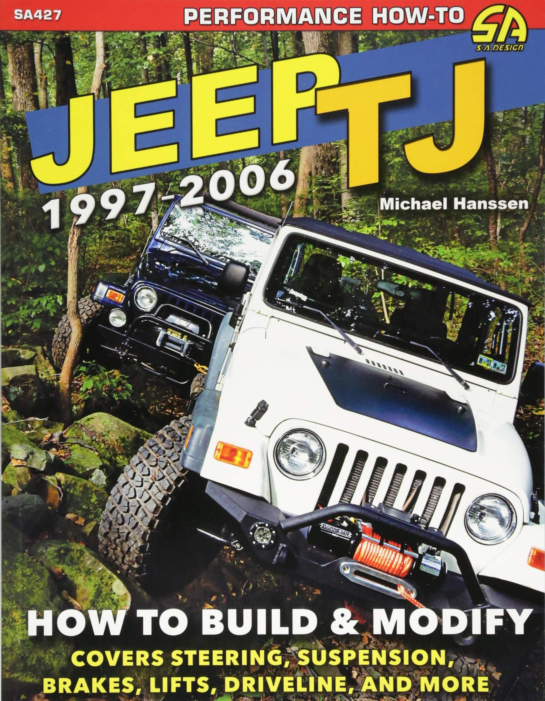 Jeep TJ 1997-2006: How to Build & Modify: Michael Hanssen: 9781613254288:  Amazon.com: Books