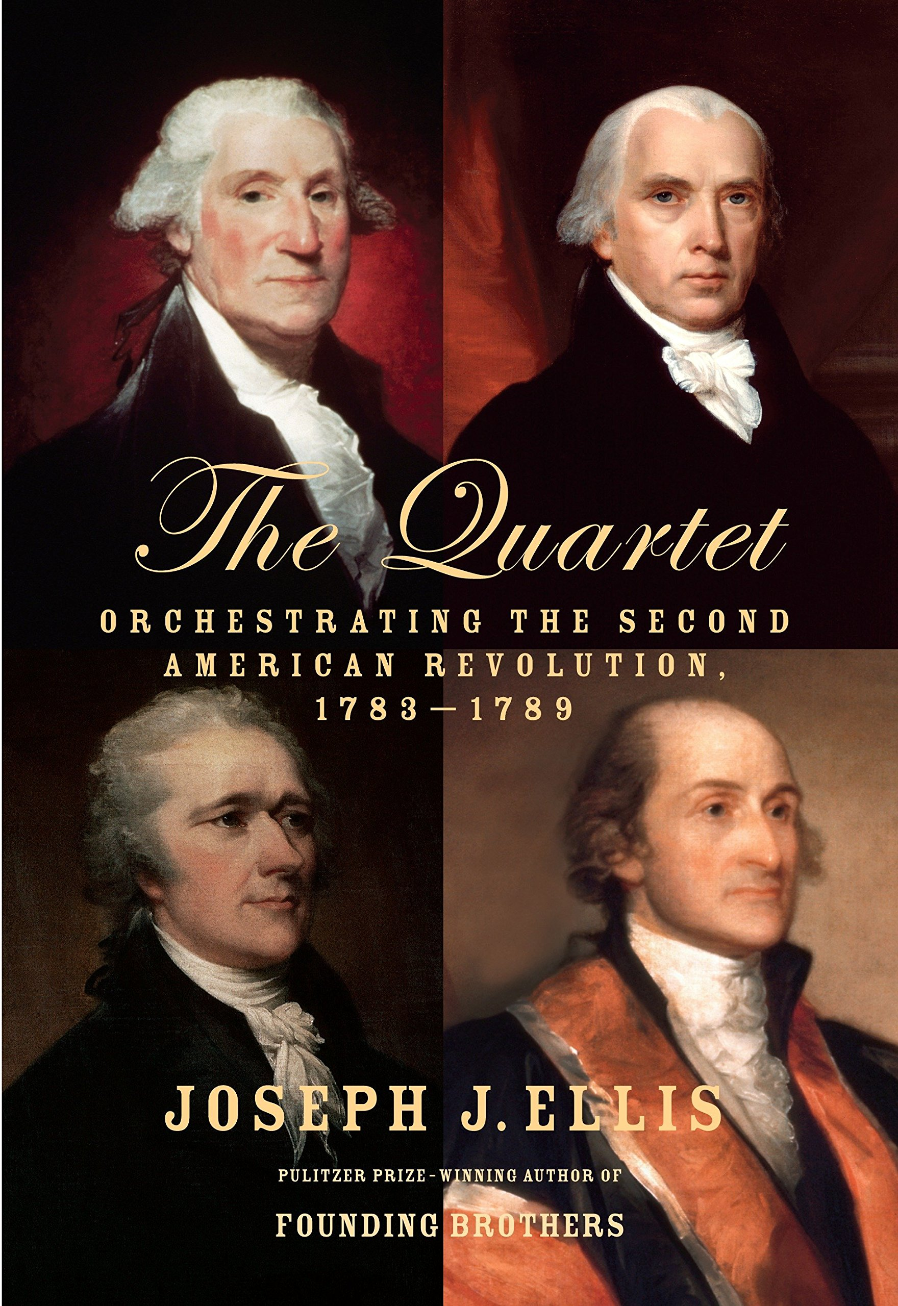 The Quartet: Orchestrating the Second American Revolution, 1783-1789, Ellis, Joseph J.