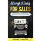 Storytelling For Sales: Learn The Secrets To Become A Great Seller And Earning Money With Storytelling | The Ultimate Guide For Storytelling For Business, ... A Story and Win In Sale (English Edition)