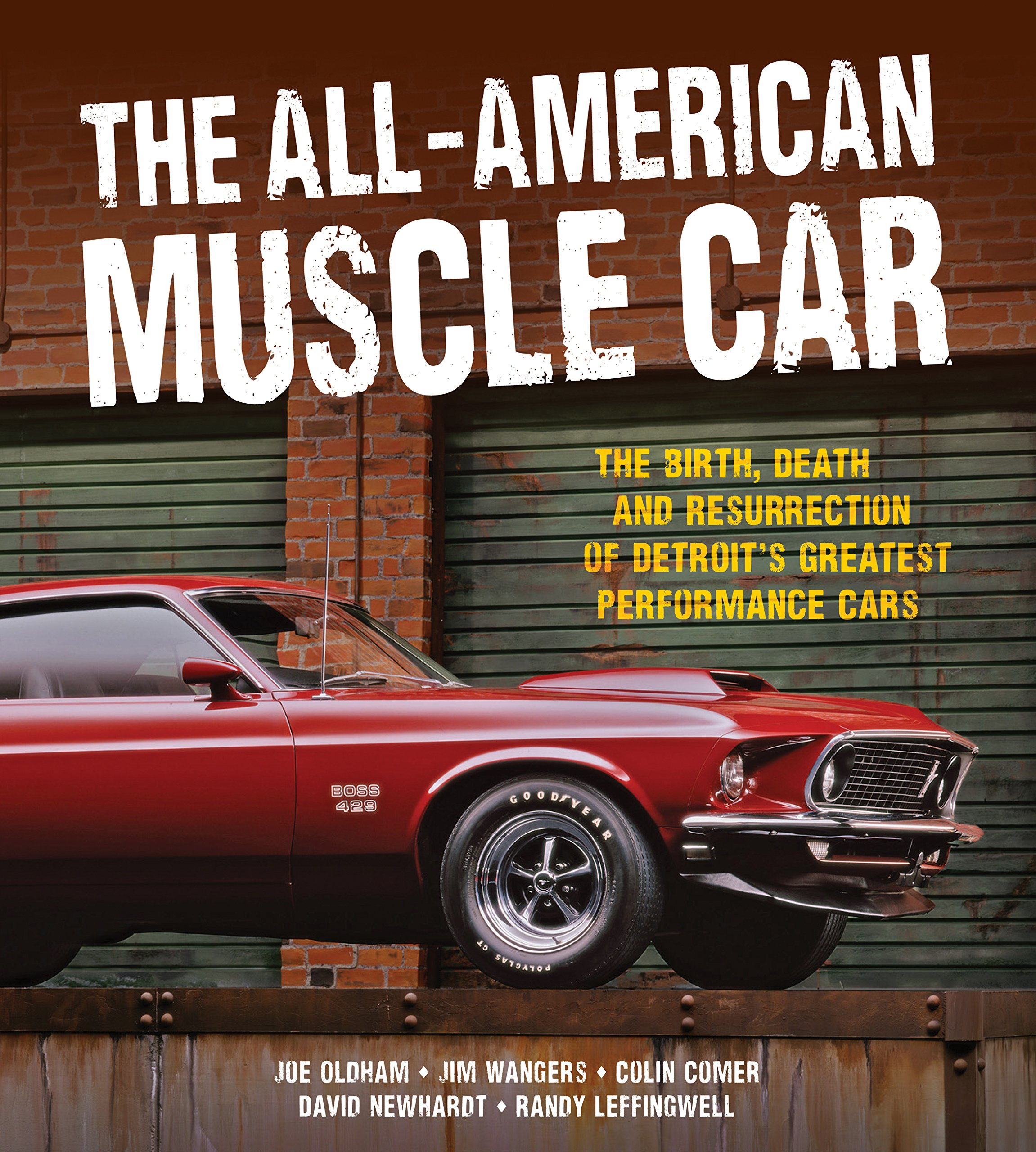The All-American Muscle Car: The Birth, Death and Resurrection of Detroit's  Greatest Performance Cars: Jim Wangers, Colin Comer, Randy Leffingwell, ...
