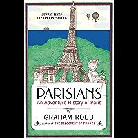 Parisians: An Adventure History of Paris (English Edition)