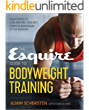 The Esquire Guide to Bodyweight Training: Calisthenics to Look and Feel Your Best from the Boardroom to the Bedroom