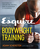 The Esquire Guide to Bodyweight Training: Calisthenics to Look and Feel Your Best from the Boardroom to the Bedroom (English Edition)