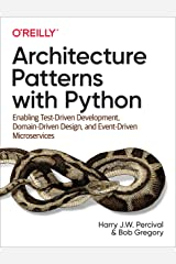 Architecture Patterns with Python: Enabling Test-Driven Development, Domain-Driven Design, and Event-Driven Microservices Kindle Edition