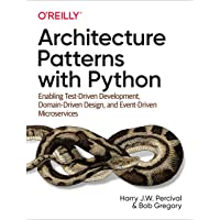 Architecture Patterns with Python: Enabling Test-Driven Development, Domain-Driven Design, and Event-Driven…