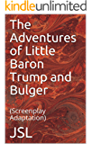 The Adventures of Little Baron Trump and Bulger : (Screenplay Adaptation)