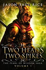 Two Heads, Two Spikes (The Pearl of Wisdom Saga Book 1) Kindle Edition