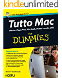 Tutto Mac For Dummies: iPhone, iPad, iMacC, Macbook, iTunes e molto altro