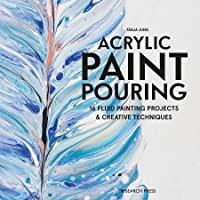 Acrylic Paint Pouring: 16 Fluid Painting Projects & Creative Techniques