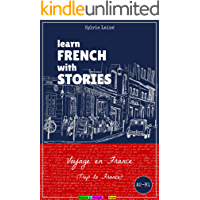 Learn French with Stories: Voyage en France (Trip to France) (Easy French Reader Series for Beginners t. 3) (French Edition)