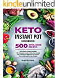 Keto Instant Pot Cookbook: 500 Wholesome Recipes You'll Want to Make Everyday. The Complete Guide to Keto Diet Instant Pot Cooking for Beginners to Improve Your Health and to Lose Weight