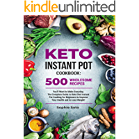 Keto Instant Pot Cookbook: 500 Wholesome Recipes You'll Want to Make Everyday. The Complete Guide to Keto Diet Instant… book cover
