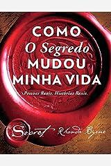 Como O Segredo mudou minha vida: Pessoas Reais. Histórias Reais. (Portuguese Edition) Kindle Edition
