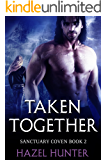 Taken Together (Book 2 of Sanctuary Coven): A Serial MMF Shifter Romance