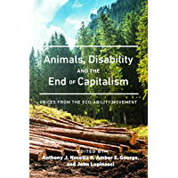 Animals, Disability, and the End of Capitalism: Voices from the Eco-ability Movement (Radical Animal Studies and Total Liberation Book 1)