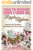 Crochet: How to Crochet Corner 2 Corner and Ripple Afghans. Popular and Timeless Techniques for You to Learn. (English Edition)