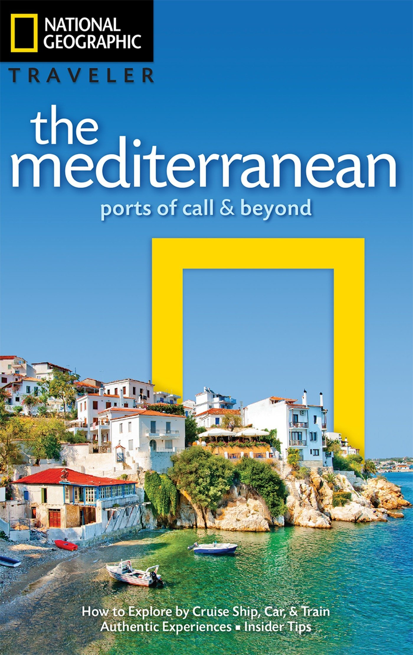 National Geographic Traveler: The Mediterranean: Ports of Call and Beyond by National Geographic Society