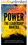 Power: The Leadership Mantra: How to Develop an Effective Leadership and Management Skills