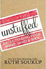 Unstuffed: Decluttering Your Home, Mind and Soul Kindle Edition