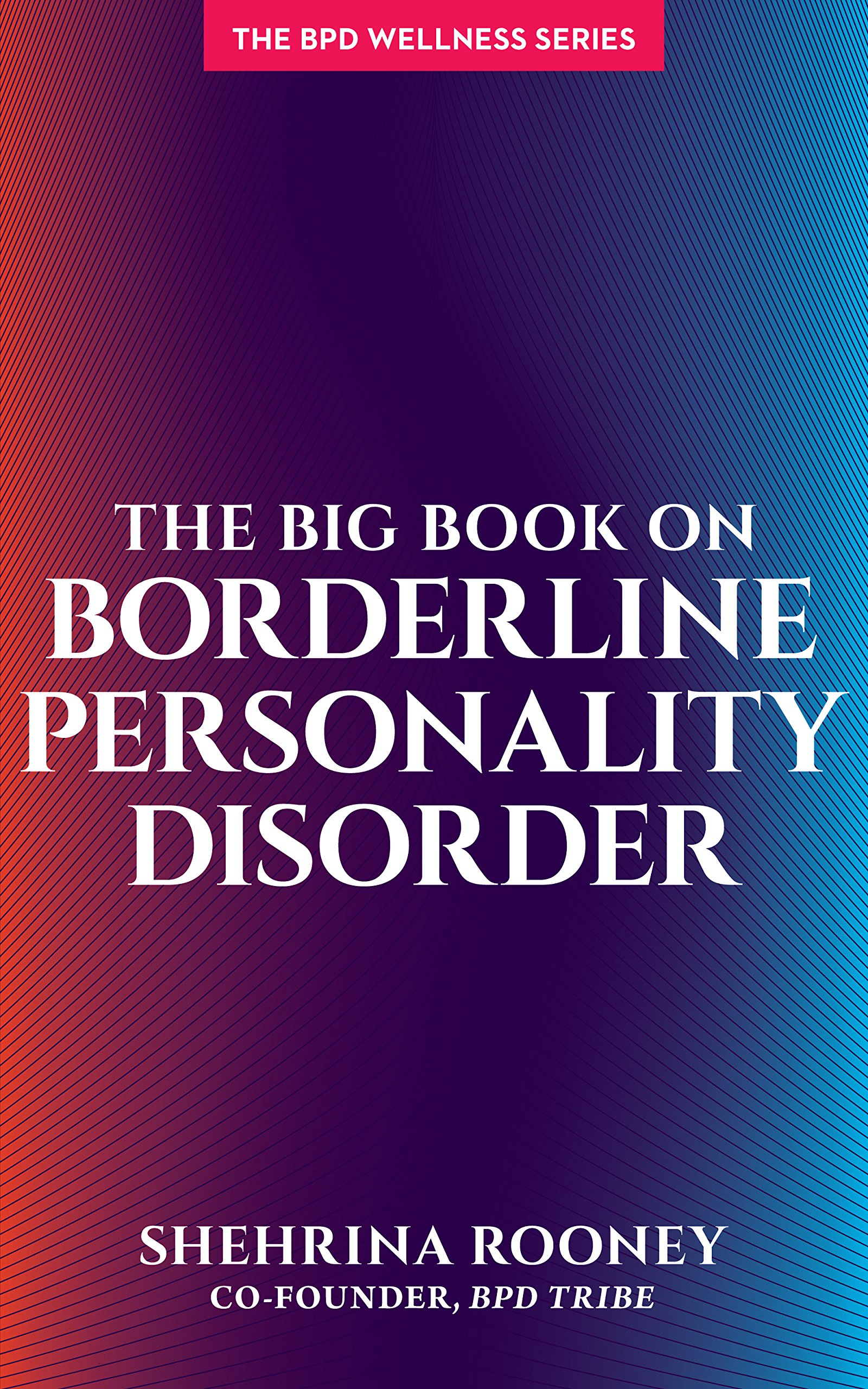 What Is Borderline Personality Disorder >> The Big Book On Borderline Personality Disorder Bpd Wellness