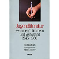 Jugendliteratur zwischen Trümmern und Wohlstand 1945-1960: Ein Handbuch
