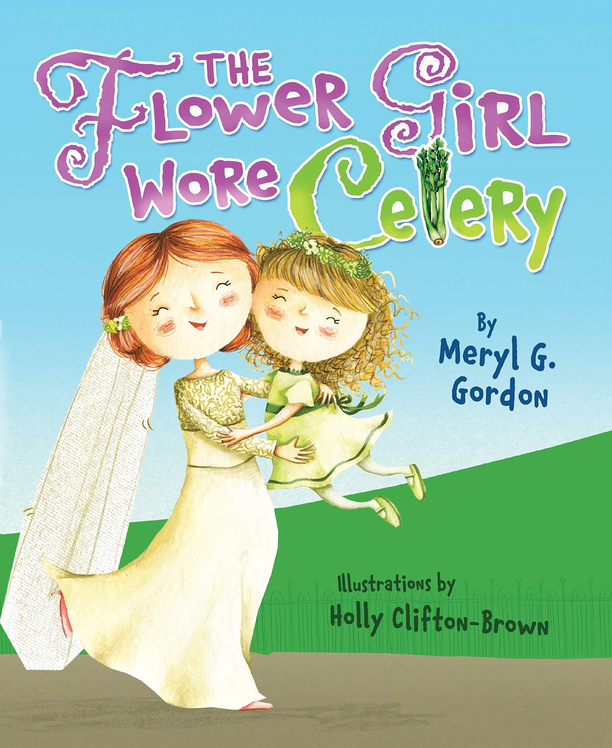 The Flower Girl Wore Celery: Gordon, Meryl G., Clifton-Brown ...