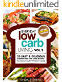 Low Carb Living: 25 Easy & Delicious Summertime Low Carb Recipes to Kick-Start Weight Loss (Low Carb Living Series Book 3)