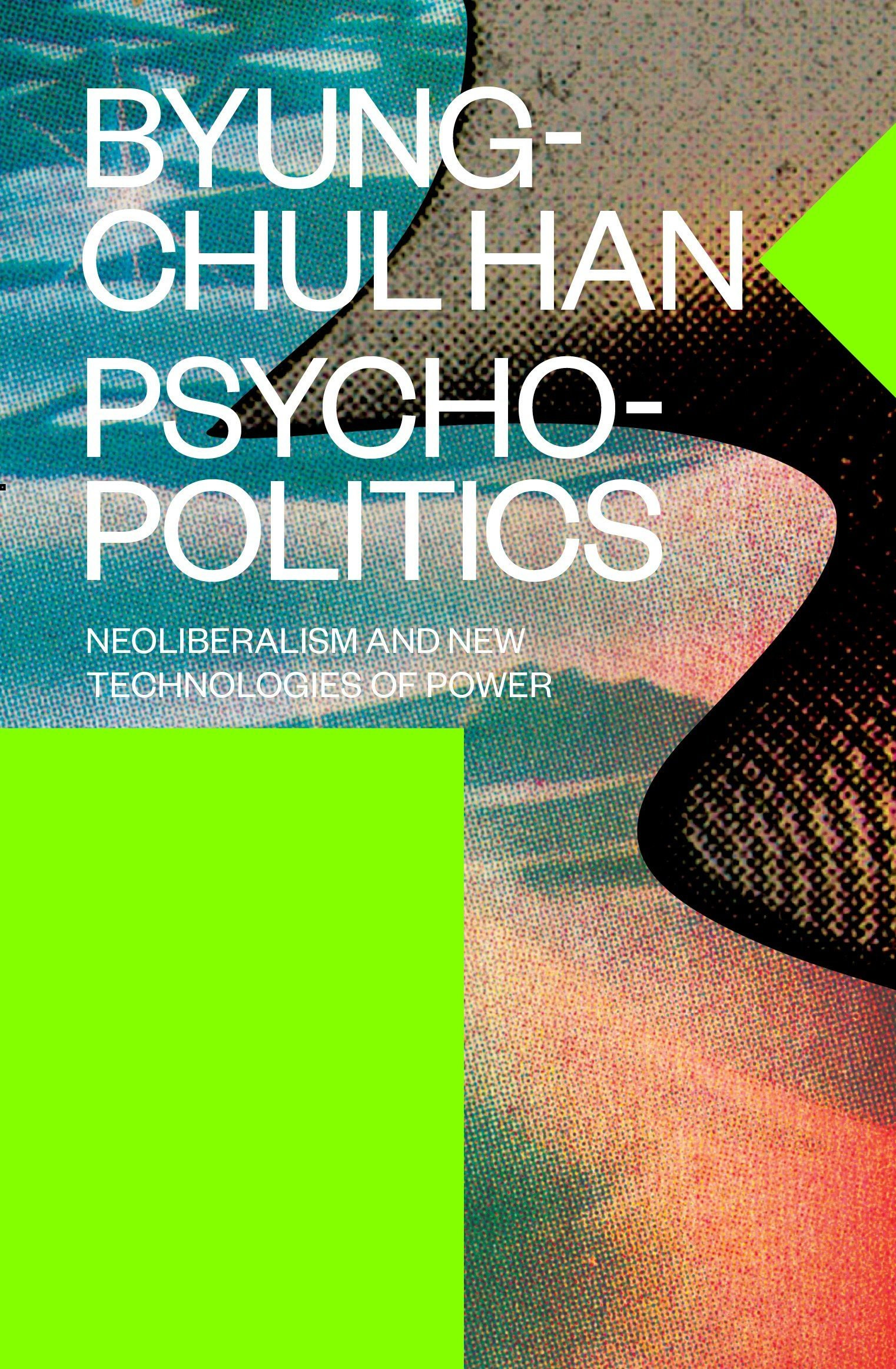 Image result for psychopolitics: Neoliberalism and New Technologies of Power