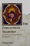 The Zoroastrian Tradition: An Introduction to the Ancient Wisdom of Zarathushtra: An Introduction to the Ancient Wisdom of Zarathustra: vols 1 and 2