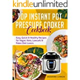 Top Instant Pot Pressure Cooker Cookbook: Easy, Quick & Healthy Recipes for Vegan, Keto, Lowcarb & Paleo Diet Lovers