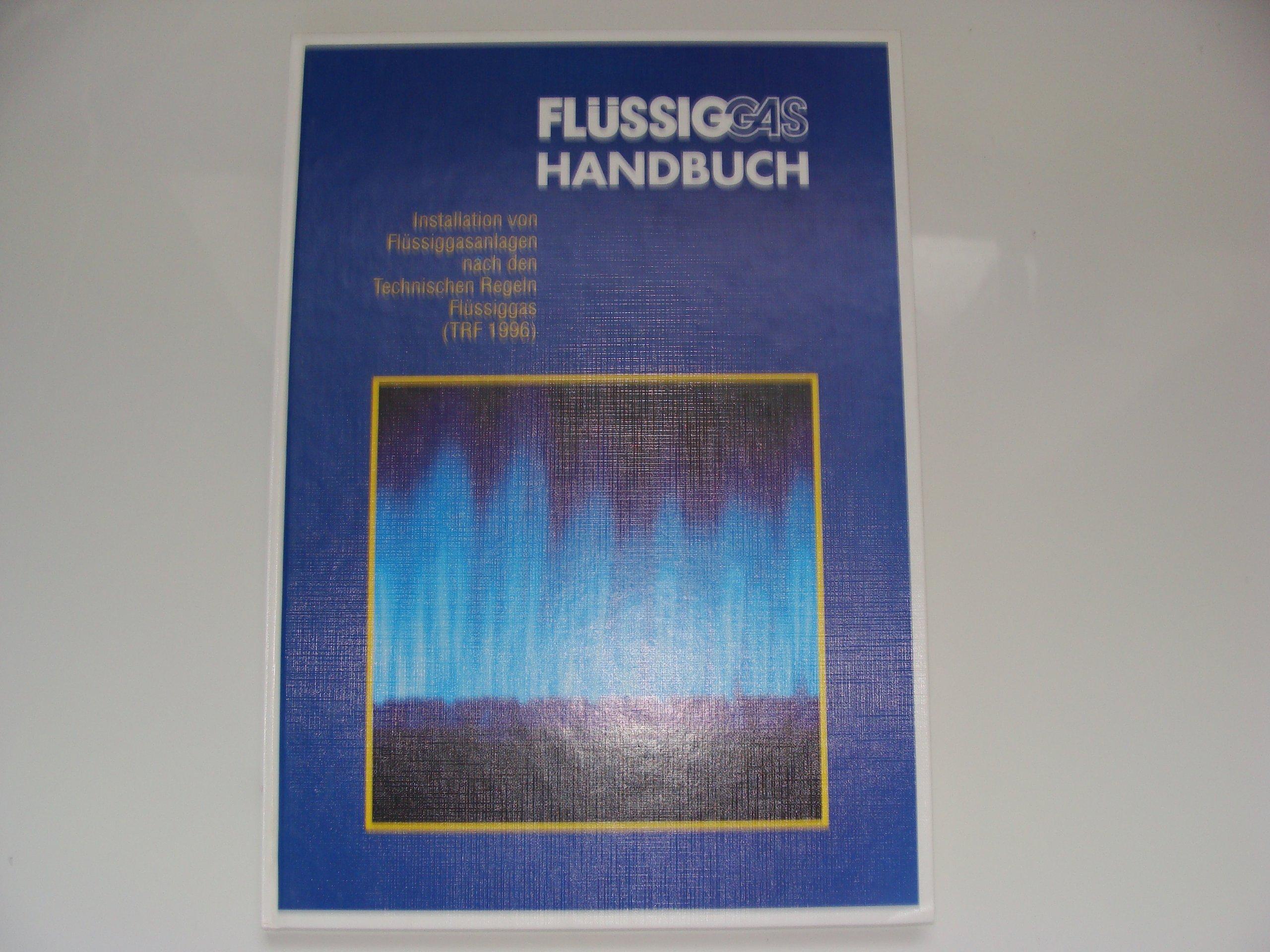 Flüssiggas Handbuch: Installation von Flüssiggasanlagen nach den Technischen Regeln Flüssiggas (TRF 1996)