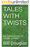 TALES WITH TWISTS: AN ANTHOLOGY OF SHORT STORIES