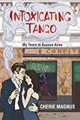 Intoxicating Tango: My Years in Buenos Aires (Death Dance Destiny Memoir Trilogy Book 3) Kindle Edition