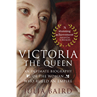 Victoria: The Queen: An Intimate Biography of the Woman who Ruled an Empire (English Edition)