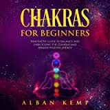 Chakras for Beginners: Innovative Guide to Balance and Unblocking the Chakras and Awaken Positive Energy