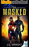 Masked (Superheros Undercover Book 1)