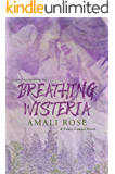 Breathing Wisteria (Fleurs d'Amour Book 4)