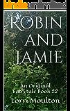 Robin and Jamie 22 (An Original Fairytale  Book 7)