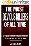 The Most Devious Killers of All Time: Crafty Serial Killers Who Objectified Their Victims for Their Own Twisted Needs…