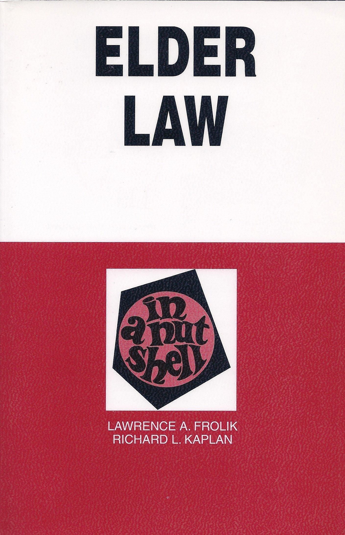 Elder Law: In a Nutshell (Nutshell Series): Lawrence A. Frolik, Richard L.  Kaplan: 9780314064141: Amazon.com: Books