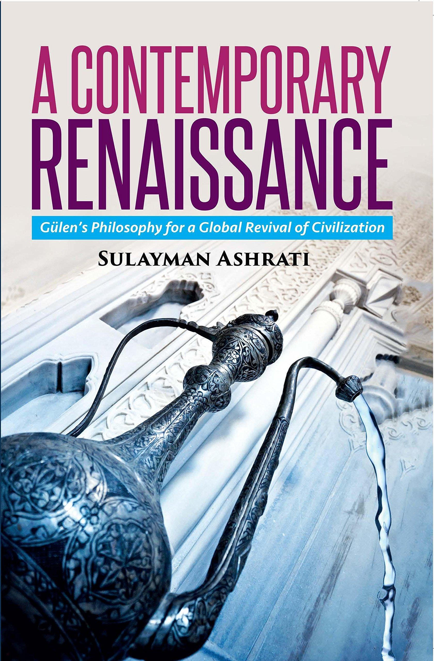 Contemporary Renaissance, Gulen's Philosophy For A Global Revival Of Civilization
